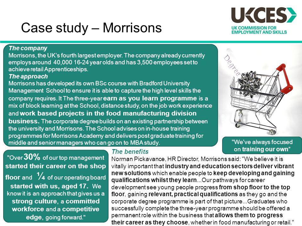 Case study – Morrisons The benefits Norman Pickavance, HR Director, Morrisons said: