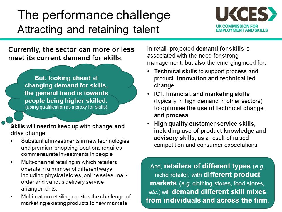 The performance challenge Attracting and retaining talent In retail, projected demand for skills is associated with the need for strong management, bu