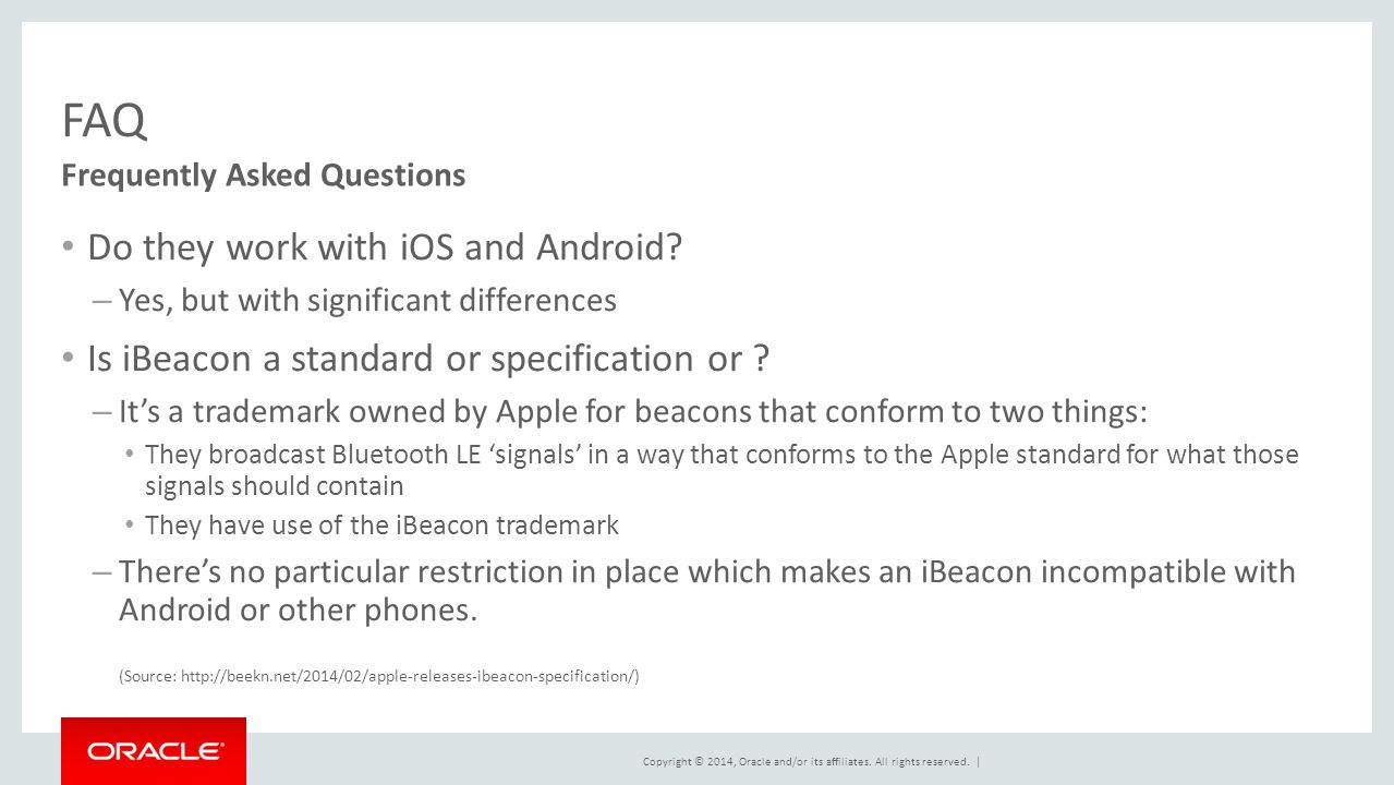 Copyright © 2014, Oracle and/or its affiliates. All rights reserved. | FAQ Do they work with iOS and Android? – Yes, but with significant differences