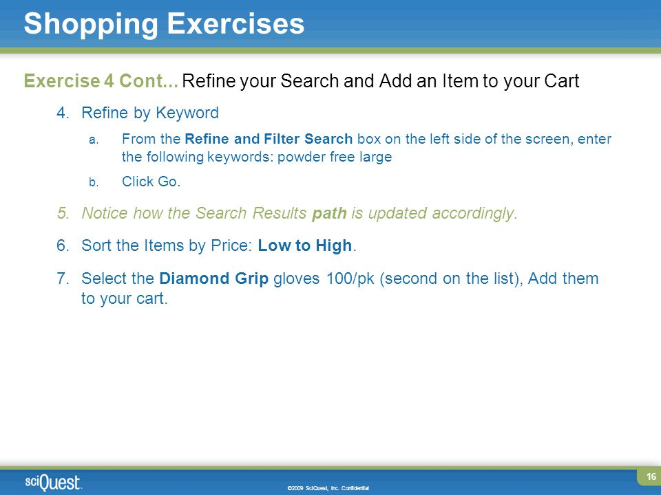 Page 16 16 ©2009 SciQuest, Inc. Confidential Shopping Exercises Exercise 4 Cont...