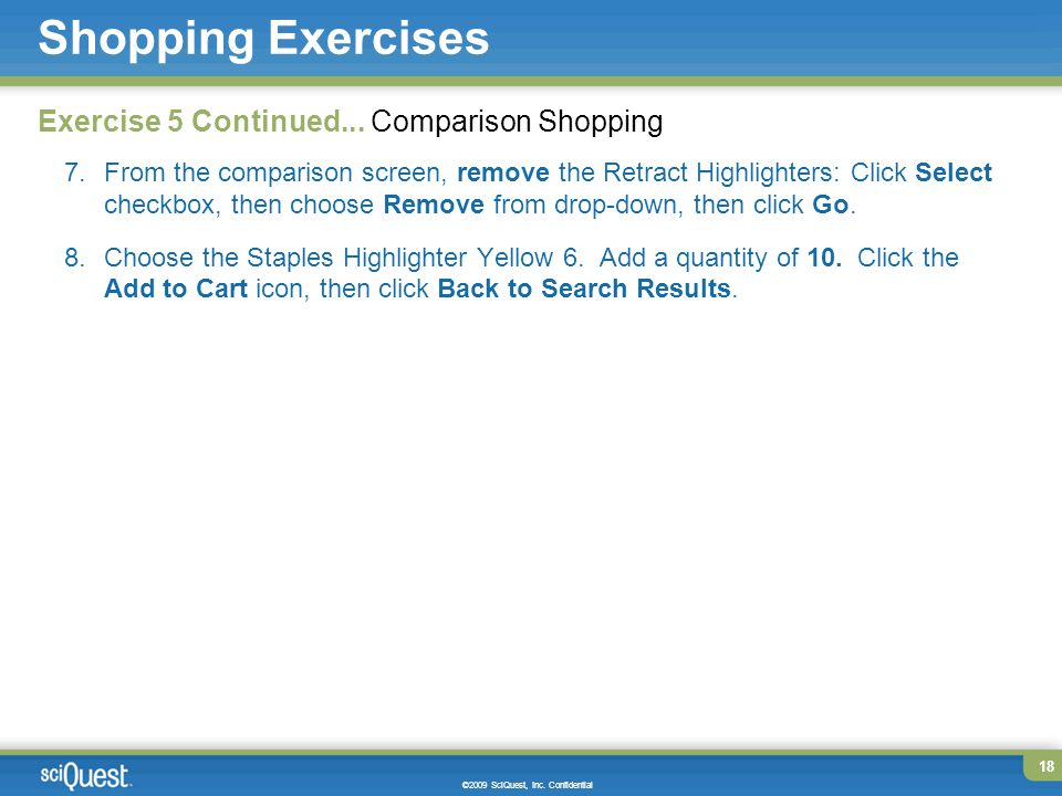 Page 18 18 ©2009 SciQuest, Inc. Confidential Shopping Exercises Exercise 5 Continued...