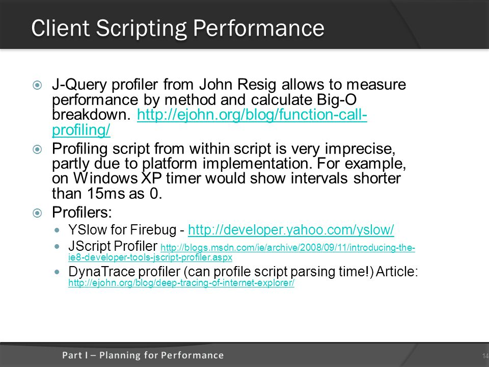 Client Scripting Performance  J-Query profiler from John Resig allows to measure performance by method and calculate Big-O breakdown.