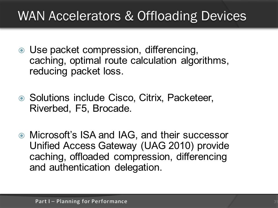 WAN Accelerators & Offloading Devices  Use packet compression, differencing, caching, optimal route calculation algorithms, reducing packet loss.