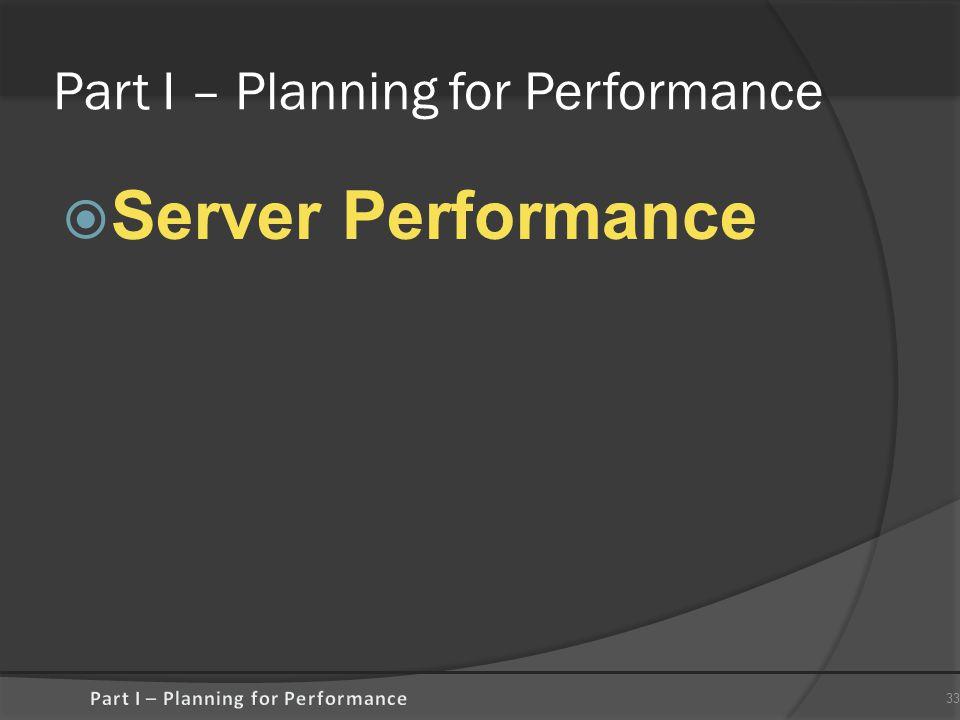 Part I – Planning for Performance  Server Performance 33