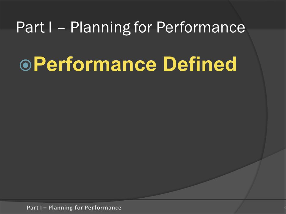 Part I – Planning for Performance  Performance Defined 4
