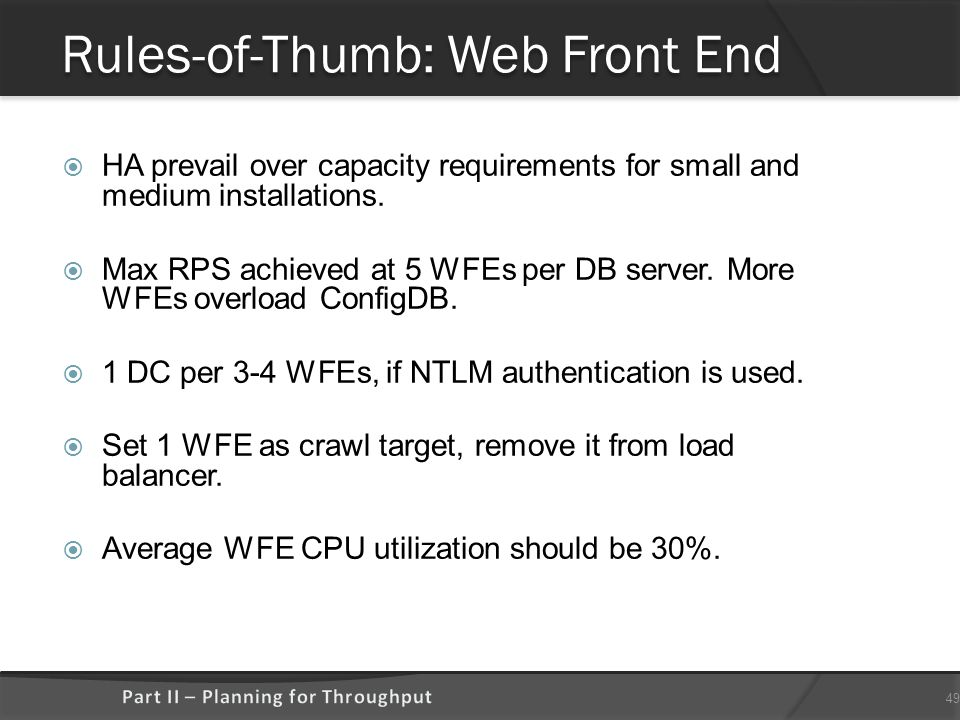 Rules-of-Thumb: Web Front End  HA prevail over capacity requirements for small and medium installations.