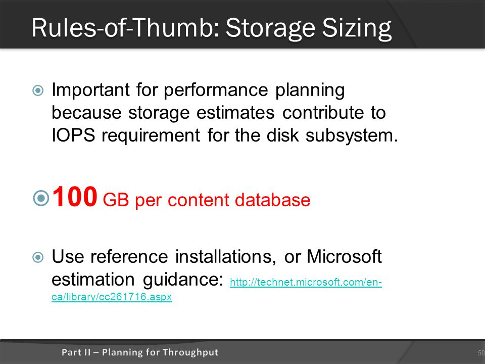 Rules-of-Thumb: Storage Sizing  Important for performance planning because storage estimates contribute to IOPS requirement for the disk subsystem.