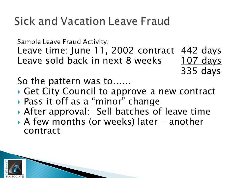 Sample Leave Fraud Activity: Leave time: June 11, 2002 contract442 days Leave sold back in next 8 weeks107 days 335 days So the pattern was to……  Get