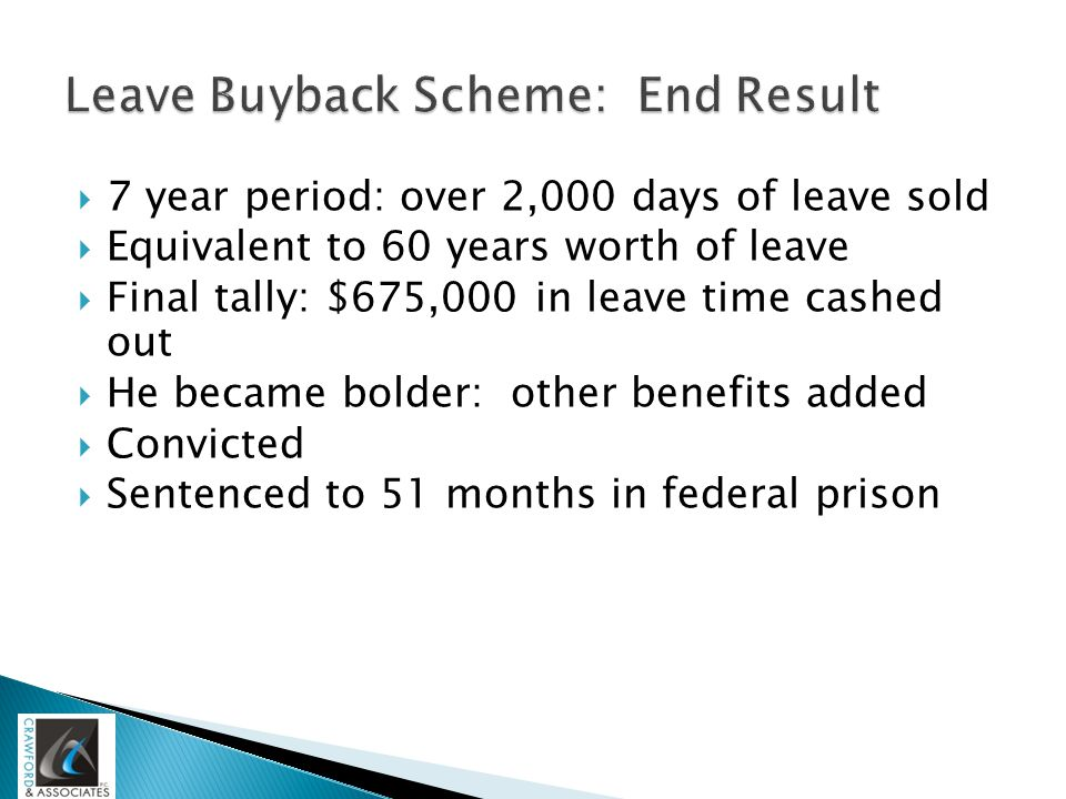  7 year period: over 2,000 days of leave sold  Equivalent to 60 years worth of leave  Final tally: $675,000 in leave time cashed out  He became bo
