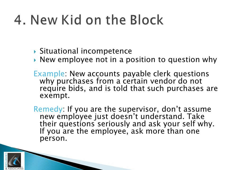  Situational incompetence  New employee not in a position to question why Example: New accounts payable clerk questions why purchases from a certain