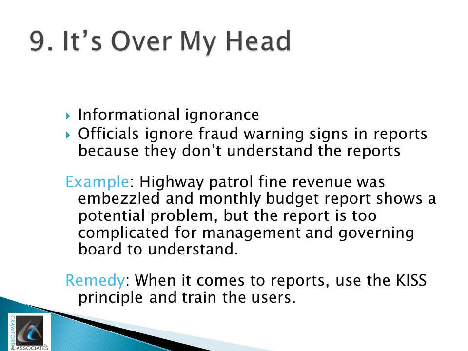  Informational ignorance  Officials ignore fraud warning signs in reports because they don't understand the reports Example: Highway patrol fine rev