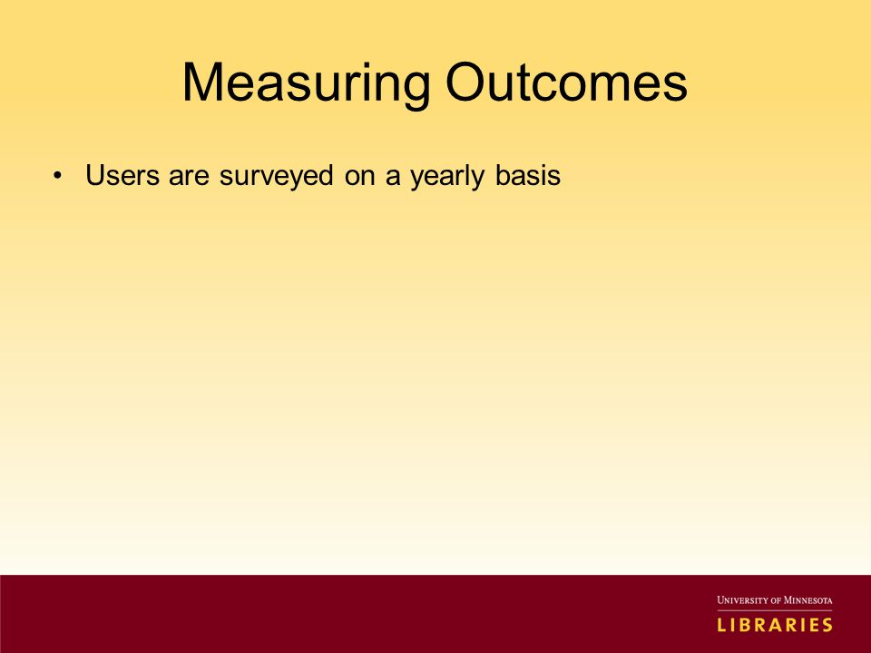 Measuring Outcomes Users are surveyed on a yearly basis