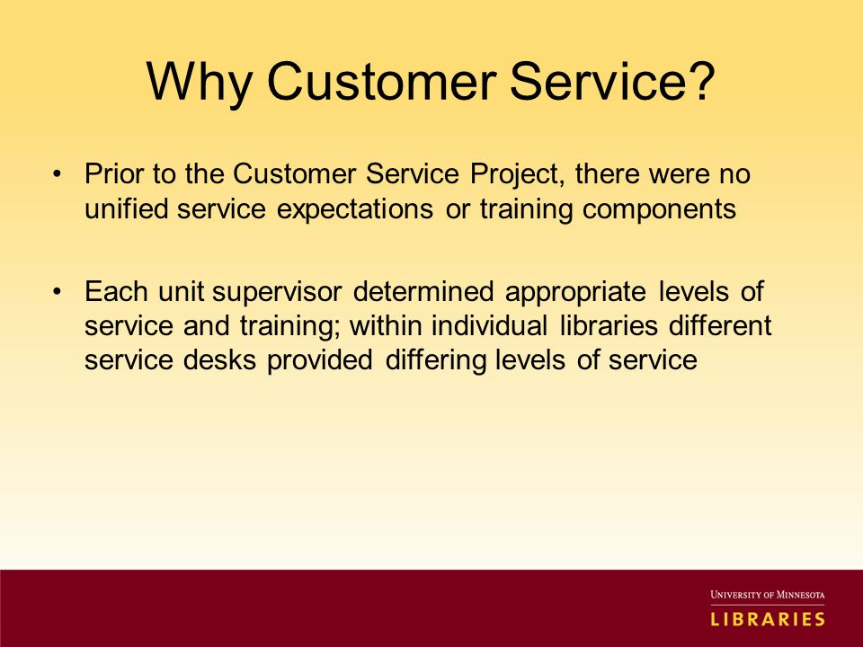 Project Report: Supervisory Environment Providing excellent customer service requires supervisors promoting a culture of service –Communication: Keeping staff aware of the most current information and procedures –Performance Standards: All positions reflect a commitment to service which is also incorporated in job descriptions and performance reviews