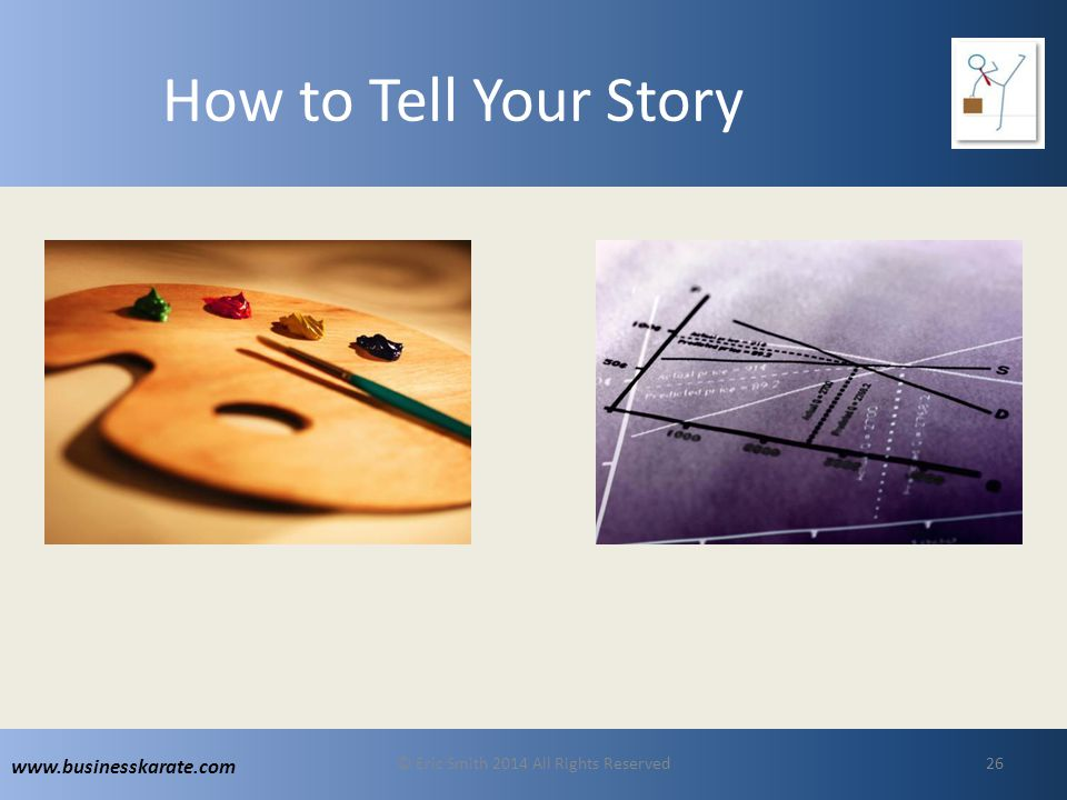 www.businesskarate.com How to Tell Your Story © Eric Smith 2014 All Rights Reserved26