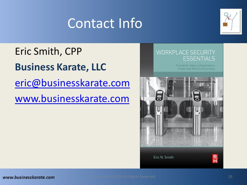 www.businesskarate.com Contact Info Eric Smith, CPP Business Karate, LLC eric@businesskarate.com www.businesskarate.com © Eric Smith 2014 All Rights Reserved29