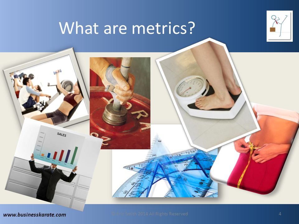 www.businesskarate.com Everyday Metrics © Eric Smith 2014 All Rights Reserved15 Customer Satisfaction
