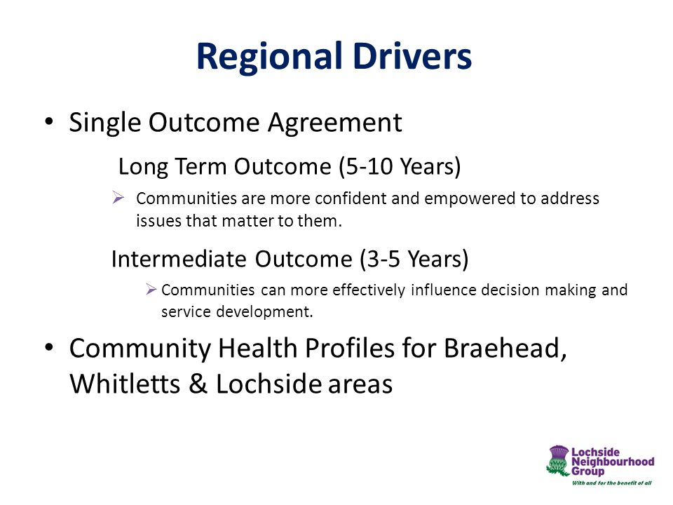 Regional Drivers Single Outcome Agreement Long Term Outcome (5-10 Years)  Communities are more confident and empowered to address issues that matter to them.