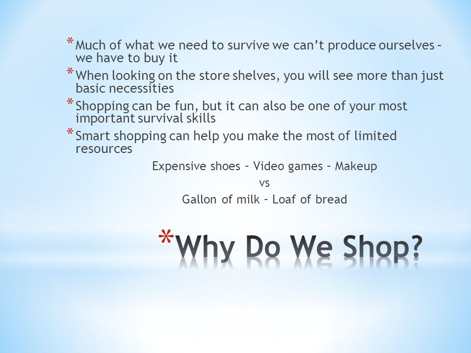 * Much of what we need to survive we can't produce ourselves – we have to buy it * When looking on the store shelves, you will see more than just basi