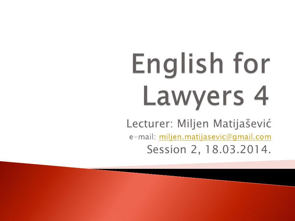 Lecturer: Miljen Matijašević e-mail: miljen.matijasevic@gmail.commiljen.matijasevic@gmail.com Session 2, 18.03.2014.