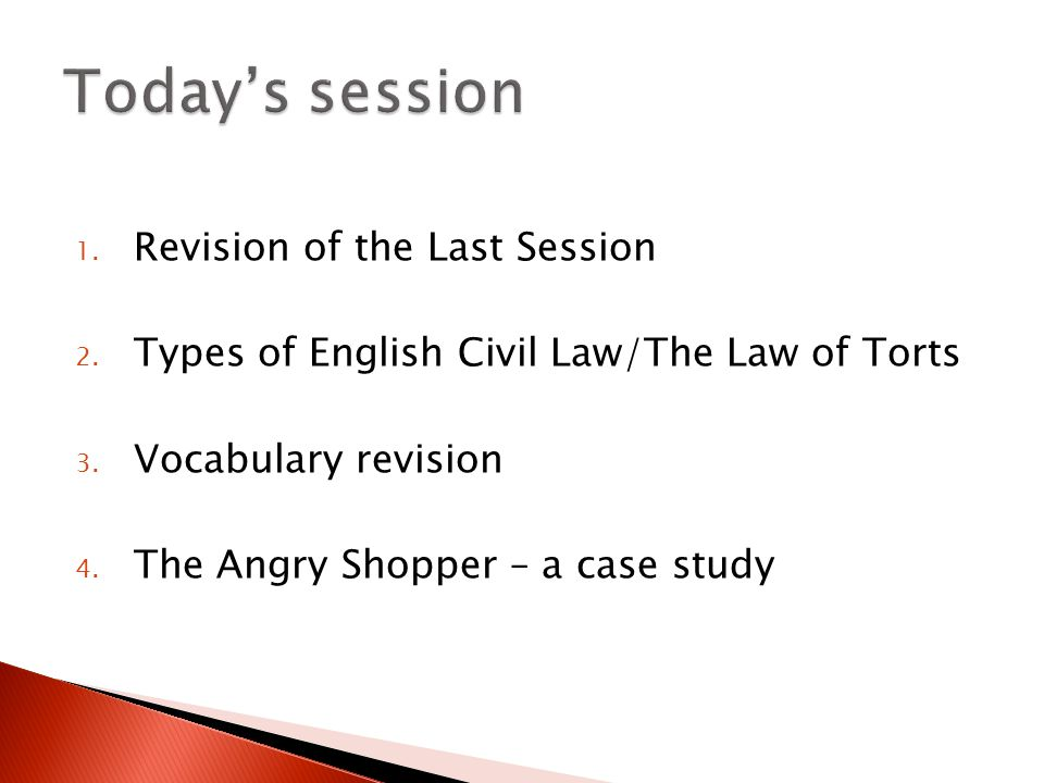 1. Revision of the Last Session 2. Types of English Civil Law/The Law of Torts 3.