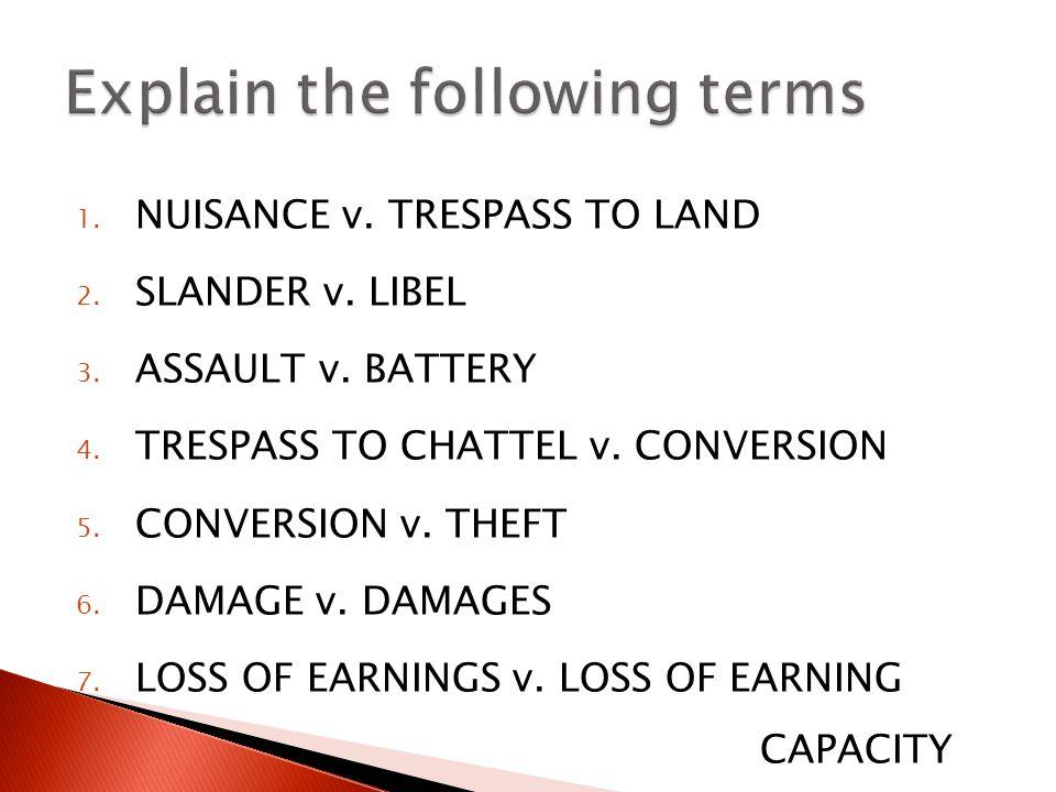 1. NUISANCE v. TRESPASS TO LAND 2. SLANDER v. LIBEL 3.