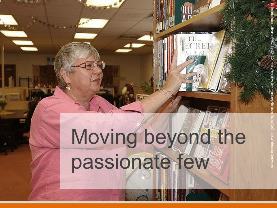 Moving beyond the passionate few By jeshua.nace (Librarian) [CC-BY-SA-2.0 (http://creativecommons.org/licenses/by-sa/2.0)], via Wikimedia Commons