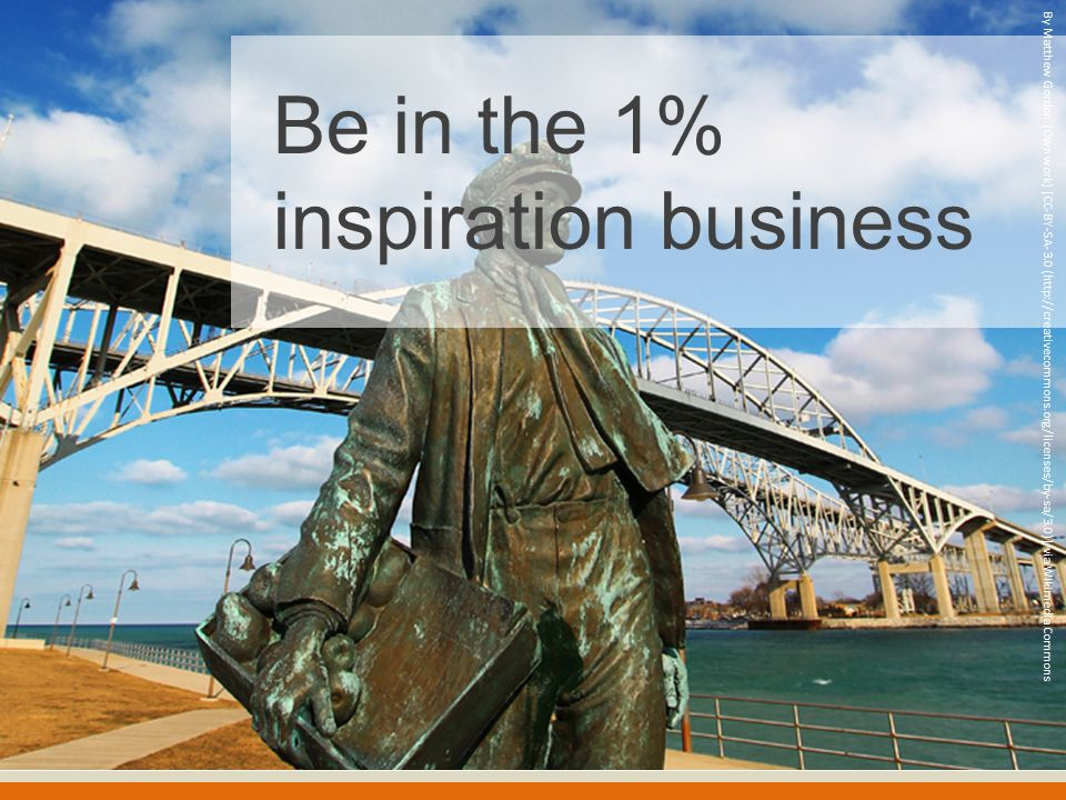 Be in the 1% inspiration business