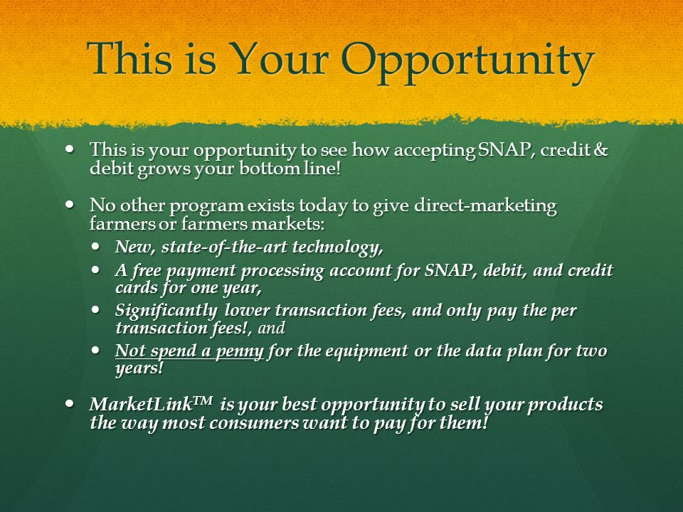 This is Your Opportunity This is your opportunity to see how accepting SNAP, credit & debit grows your bottom line! This is your opportunity to see ho