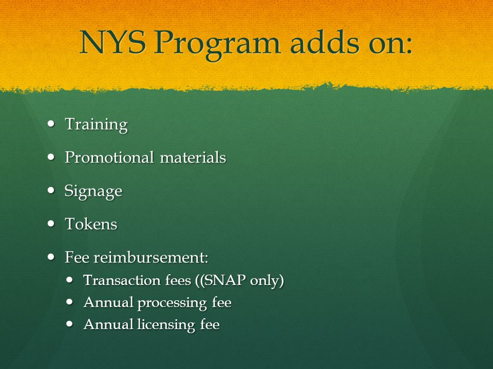 NYS Program adds on: Training Training Promotional materials Promotional materials Signage Signage Tokens Tokens Fee reimbursement: Fee reimbursement: