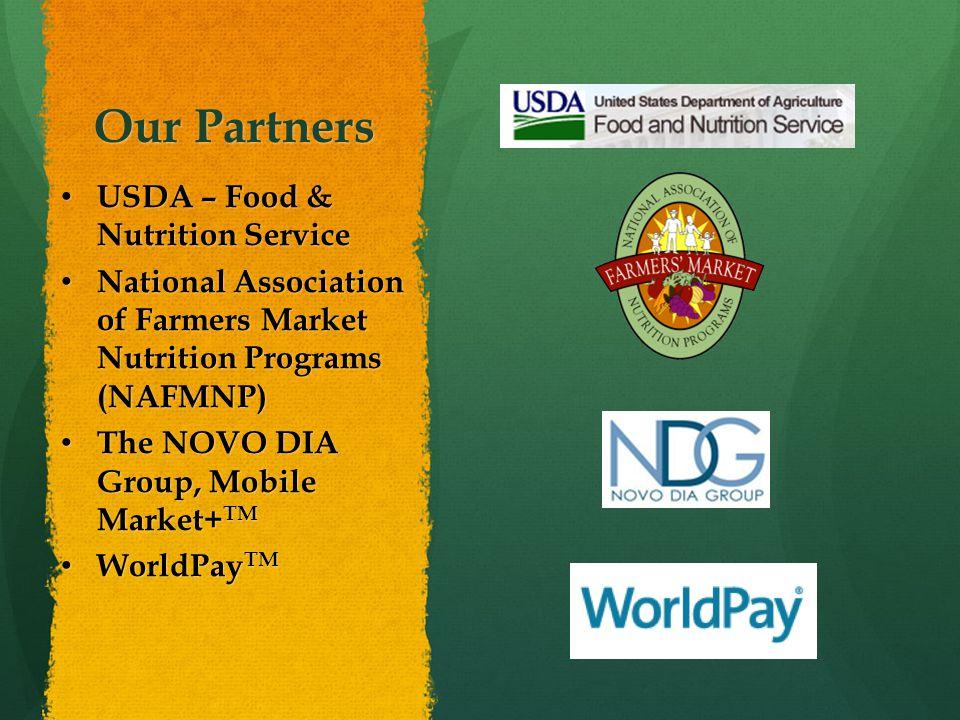 Our Partners USDA – Food & Nutrition Service USDA – Food & Nutrition Service National Association of Farmers Market Nutrition Programs (NAFMNP) Nation