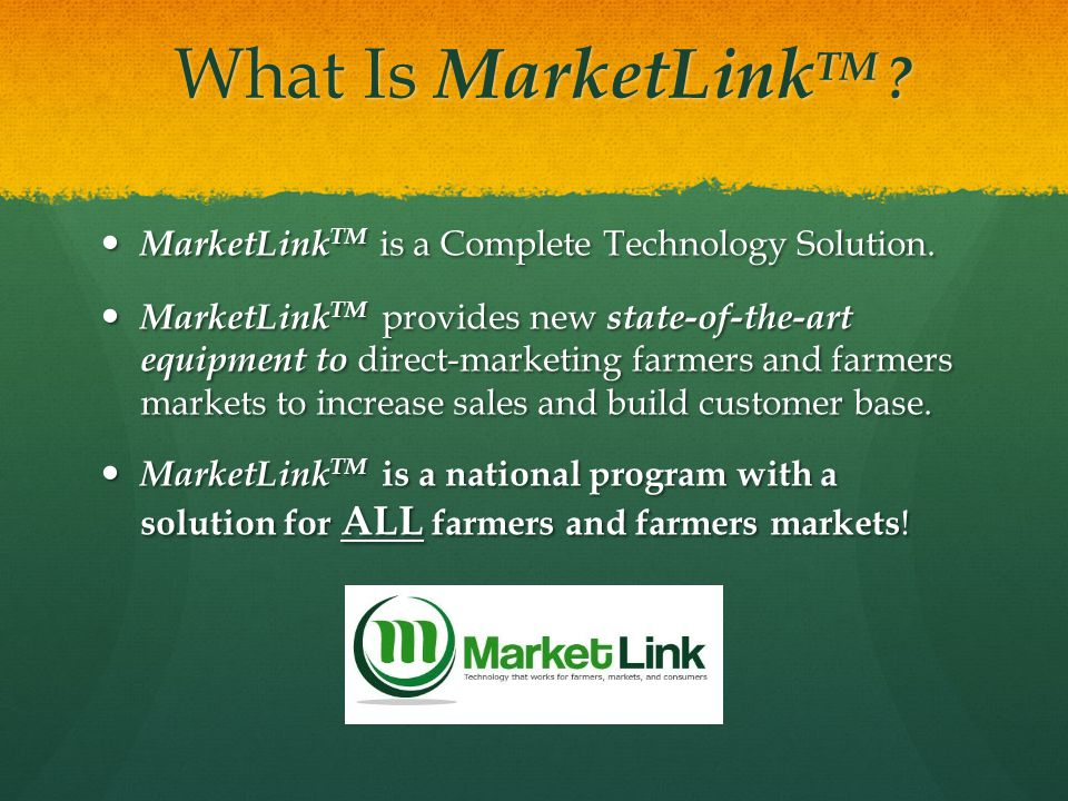 What Is MarketLink TM ? What Is MarketLink TM ? MarketLink TM is a Complete Technology Solution. MarketLink TM is a Complete Technology Solution. Mark