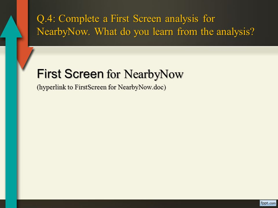 Q.4: Complete a First Screen analysis for NearbyNow.