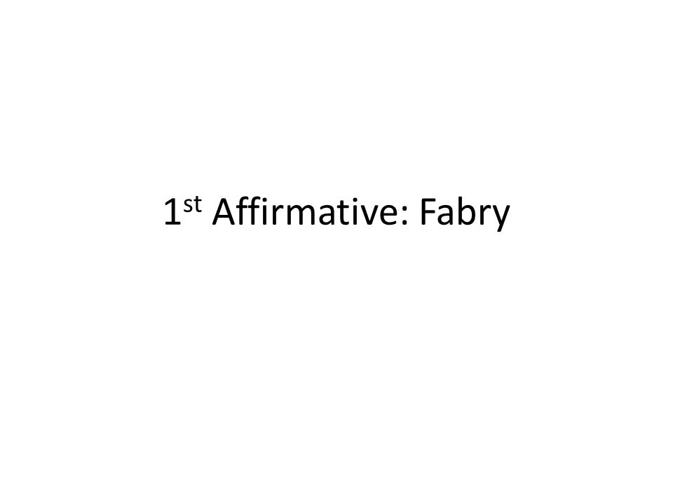 1 st Affirmative: Fabry