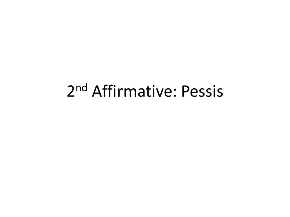 2 nd Affirmative: Pessis