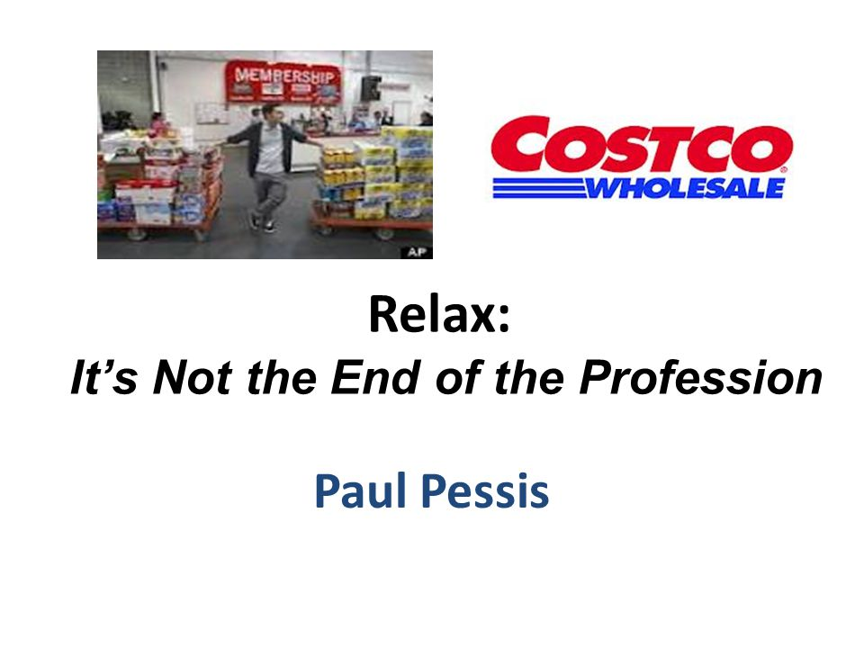 Relax: It's Not the End of the Profession Paul Pessis