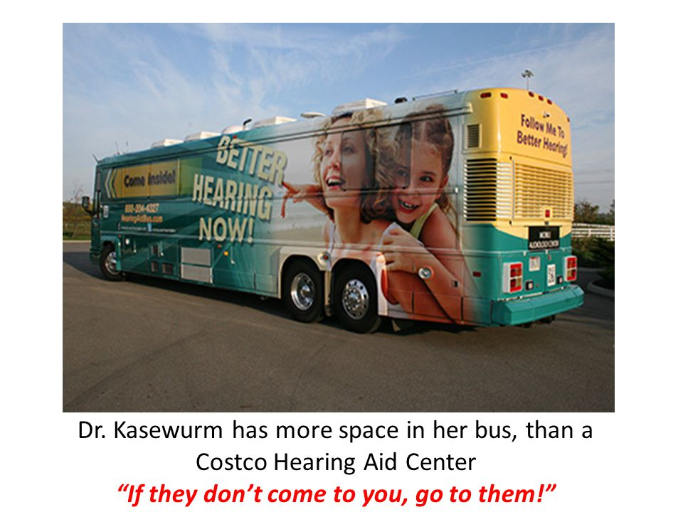 """Dr. Kasewurm has more space in her bus, than a Costco Hearing Aid Center """"If they don't come to you, go to them!"""""""