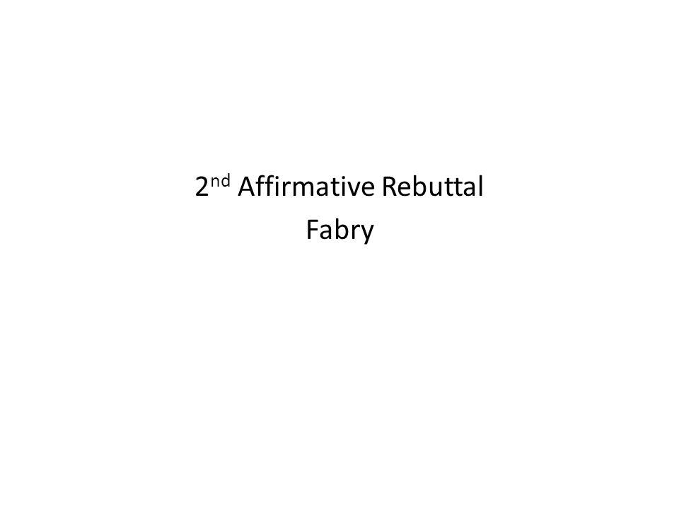 2 nd Affirmative Rebuttal Fabry