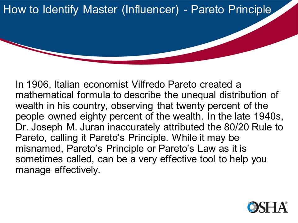 How to Identify Master (Influencer) - Pareto Principle In 1906, Italian economist Vilfredo Pareto created a mathematical formula to describe the unequ