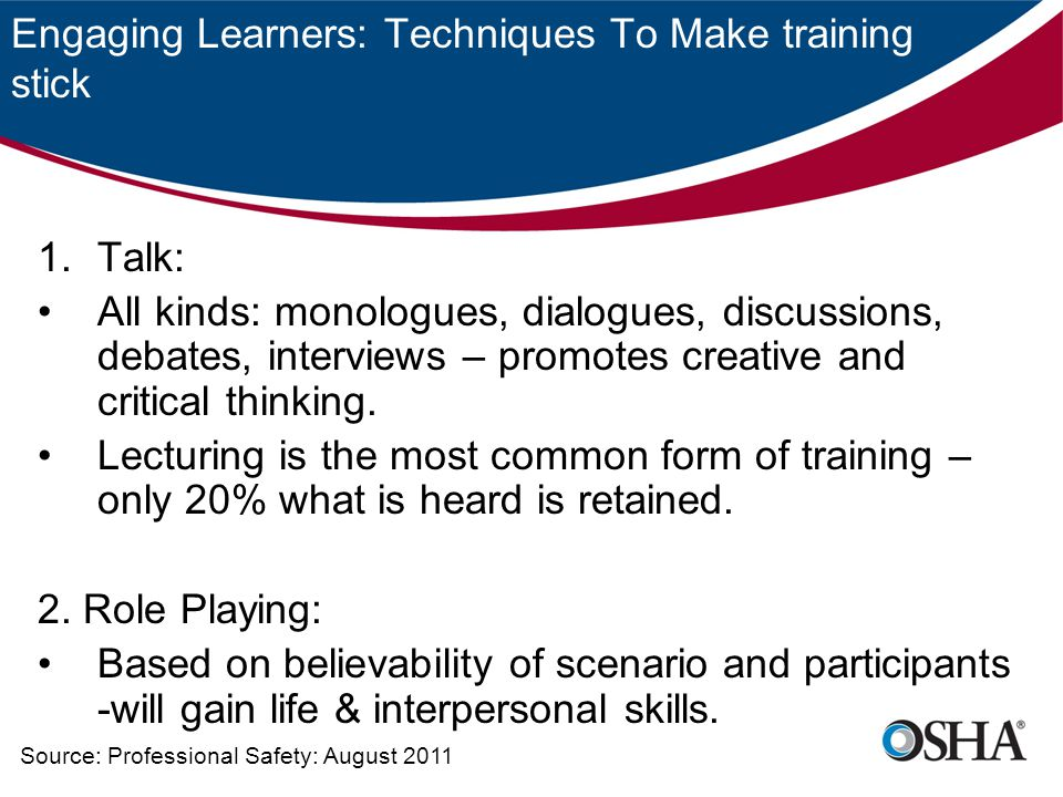 Engaging Learners: Techniques To Make training stick 1.Talk: All kinds: monologues, dialogues, discussions, debates, interviews – promotes creative an