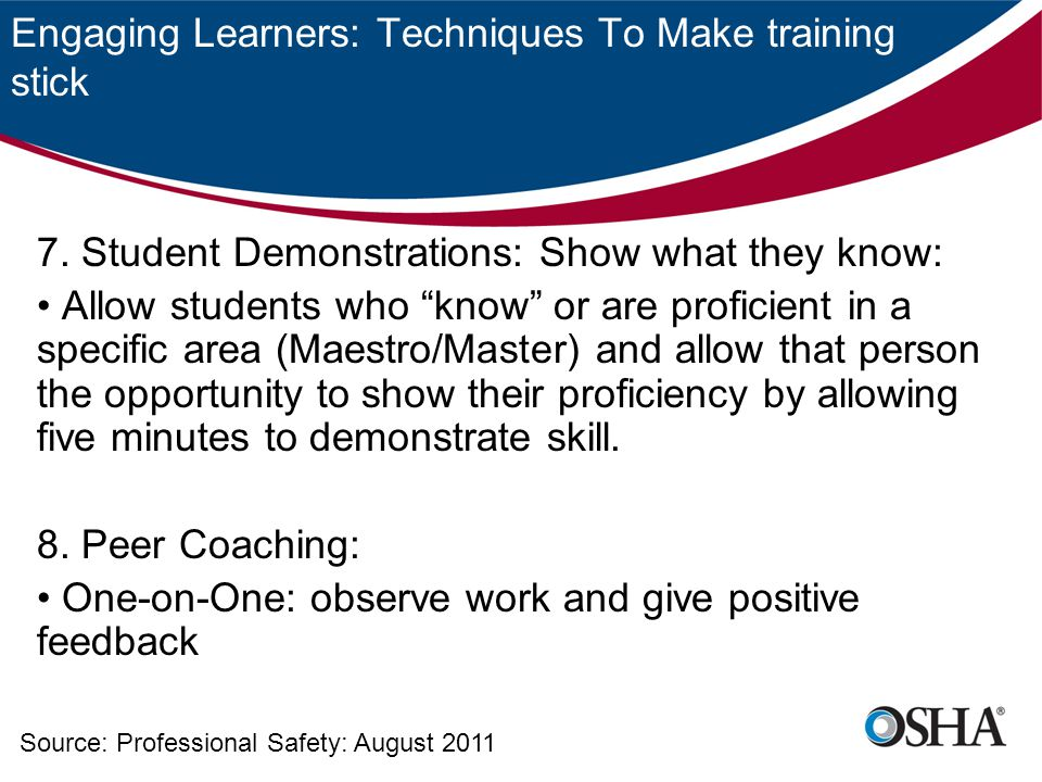 "Engaging Learners: Techniques To Make training stick 7. Student Demonstrations: Show what they know: Allow students who ""know"" or are proficient in a"
