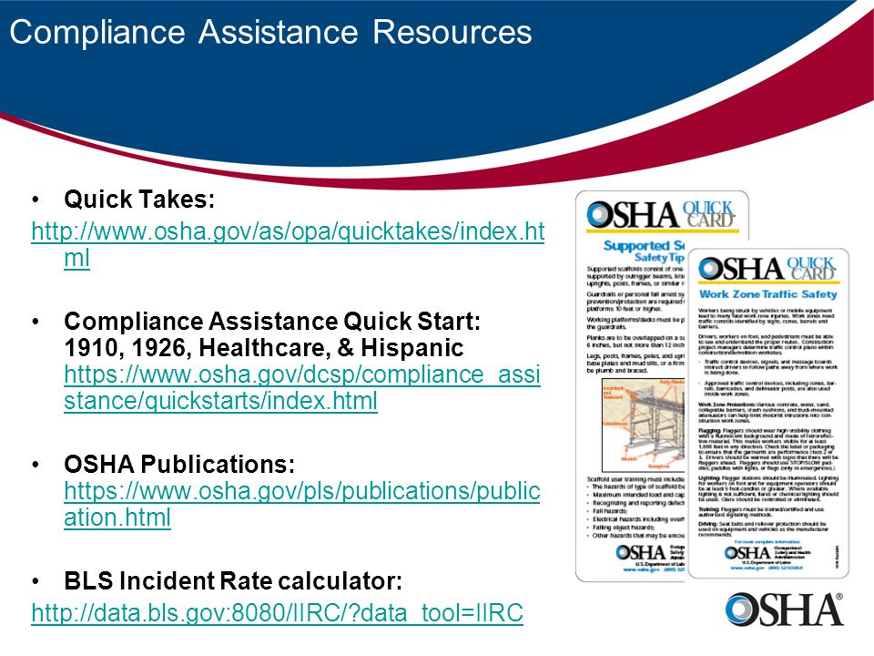 Compliance Assistance Resources Quick Takes: http://www.osha.gov/as/opa/quicktakes/index.ht ml Compliance Assistance Quick Start: 1910, 1926, Healthca