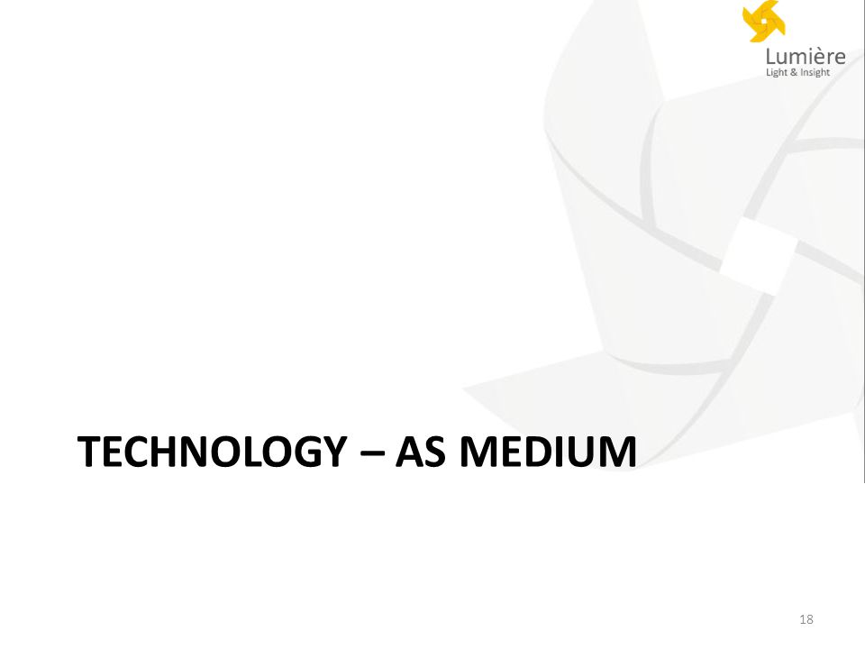 TECHNOLOGY – AS MEDIUM 18