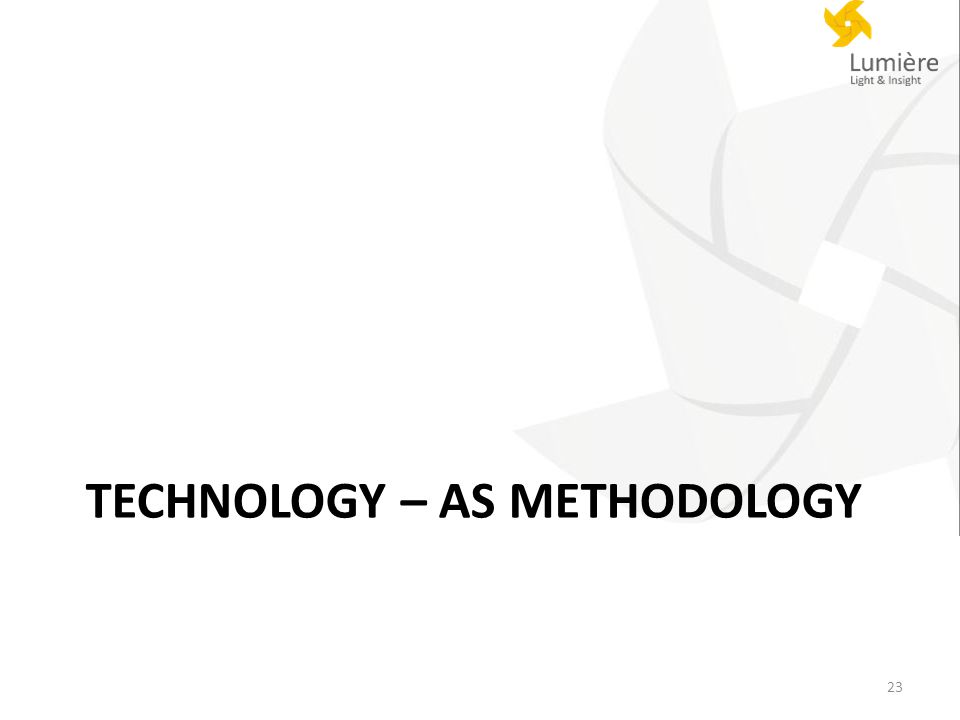 TECHNOLOGY – AS METHODOLOGY 23