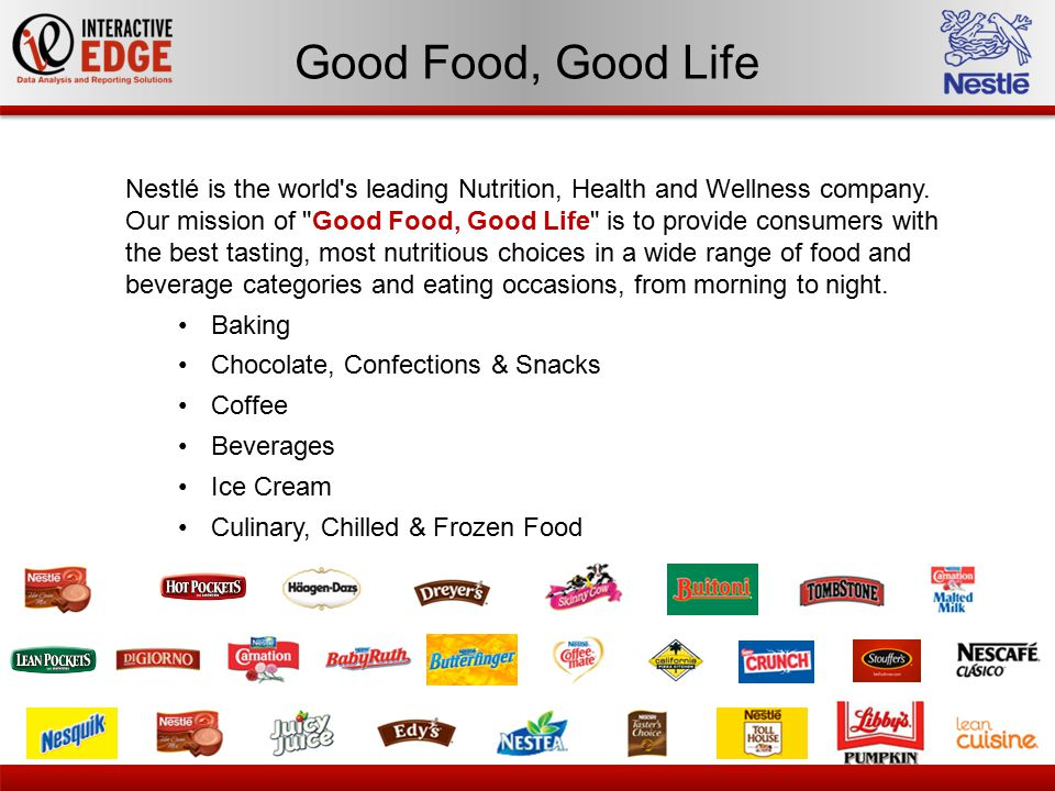 Good Food, Good Life Nestlé is the world's leading Nutrition, Health and Wellness company. Our mission of
