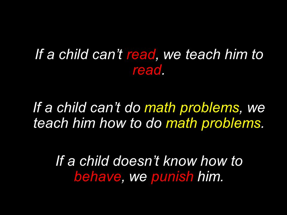 read read If a child can't read, we teach him to read.