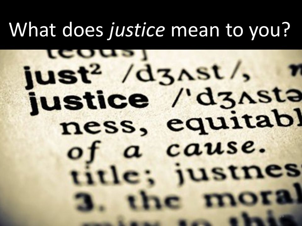 16 What does justice mean to you