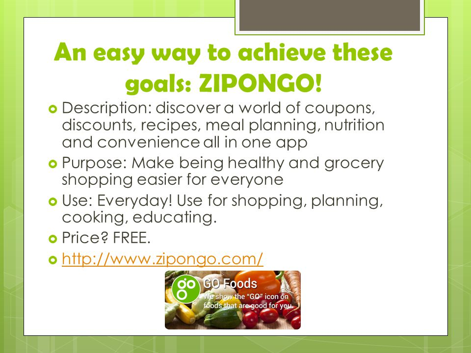 An easy way to achieve these goals: ZIPONGO.
