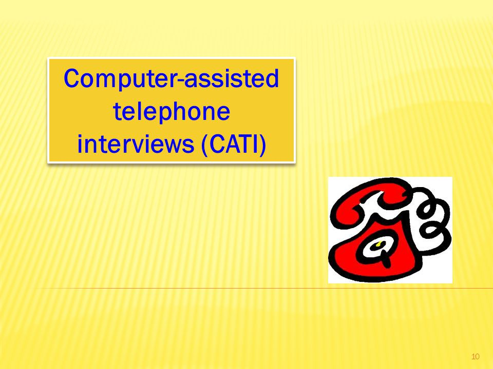 Computer-assisted telephone interviews (CATI) 10