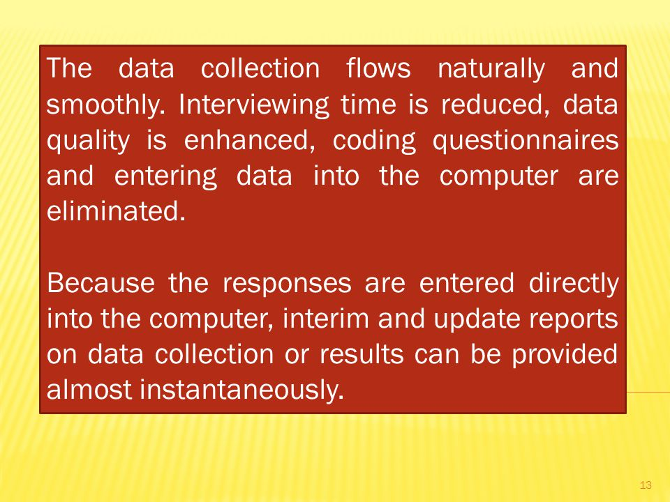 The data collection flows naturally and smoothly.