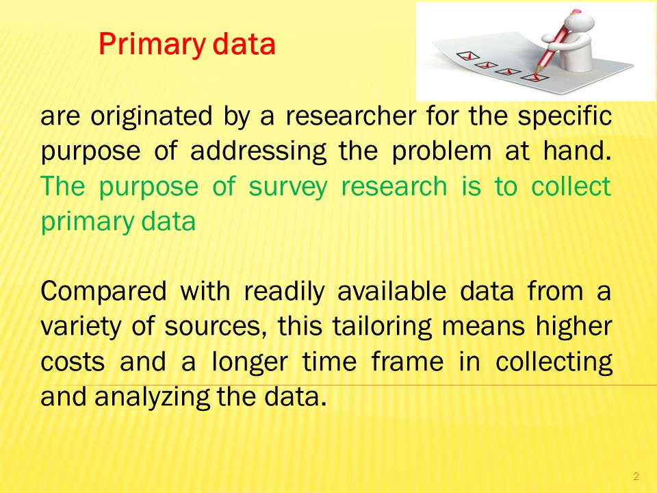 Primary data are originated by a researcher for the specific purpose of addressing the problem at hand.